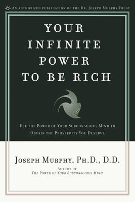 Your Infinite Power to Be Rich - Use the Power of Your Subconscious Mind to Obtain the Prosperity You Deserve