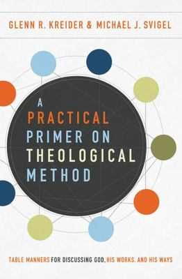 A Practical Primer on Theological Method - Table Manners for Discussing God, His Works, and His Ways
