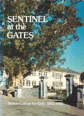 Sentinel at the Gates - Nelson College for Girls 1883-1983