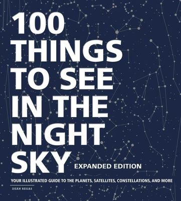 100 Things to See in the Night Sky, Expanded Edition - Your Illustrated Guide to the Planets, Satellites, Constellations, and More