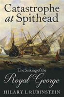 Catastrophe at Spithead - The Sinking of the Royal George