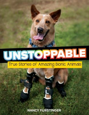 Unstoppable - True Stories of Amazing Bionic Animals
