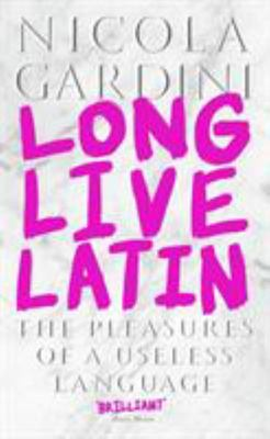 Long Live Latin (Viva il Latino): The Pleasures of a Useless Language