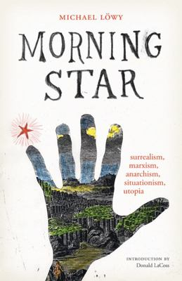 Morning Star - Surrealism, Marxism, Anarchism, Situationism, Utopia