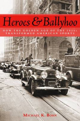 Heroes and Ballyhoo - How the Golden Age of the 1920s Transformed American Sports (American Remainders)