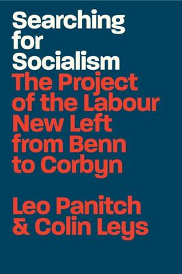 Searching for Socialism - The Project of the Labour New Left from Benn to Corbyn