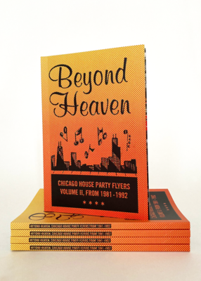 Beyond Heaven - Chicago House Party Flyers Volume II From 1981-1992