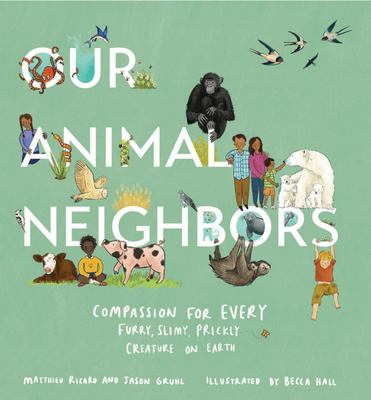 Our Animal Neighbors - Compassion for Every Furry, Slimy, Prickly Creature on Earth