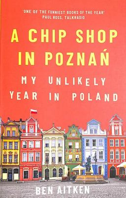 A Chip Shop in Poznan - My Unlikely Year in Poland