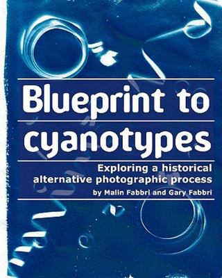 Blueprint to Cyanotypes - Exploring a Historical Alternative Photographic Process