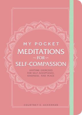 My Pocket Meditations for Self-Compassion: Anytime Exercises for Self-Acceptance, Kindness, and Peace