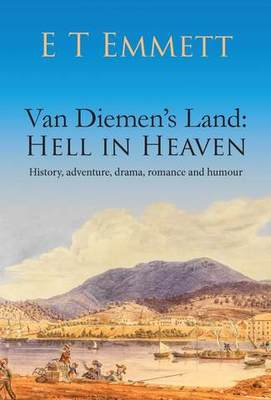 Van Diemen's Land Hell in Heaven