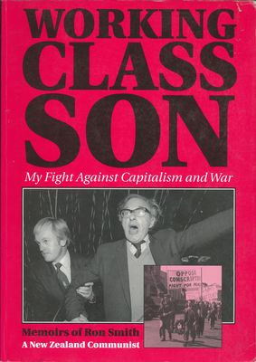 Working Class Son - My Fight Against Capitalism and War: Memoirs of Ron Smith, a New Zealand Communist