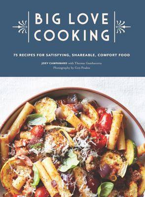 Big Love Cooking - 75 Recipes for Satisfying, Shareable Comfort Food