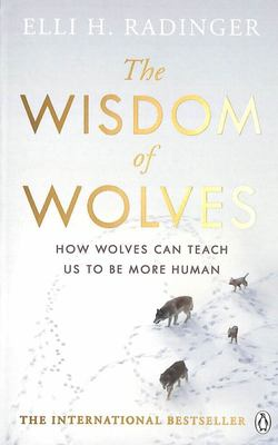 The Wisdom of Wolves - Understand How Wolves Can Teach Us to Be More Human