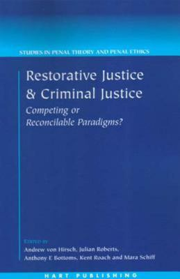 Restorative Justice and Criminal Justice - Competing or Reconcilable Paradigms