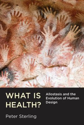 What Is Health? - Allostasis and the Evolution of Human Design