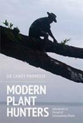 Modern Plant Hunters - The Search for Interesting and Useful Plants
