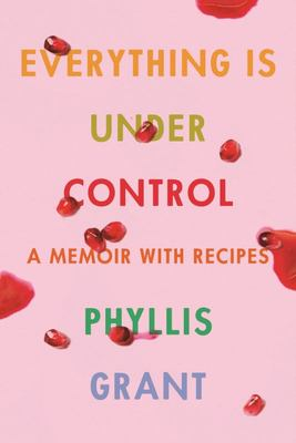 Everything Is under Control - A Memoir with Recipes