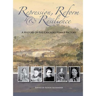 Repression, Reform & Resillience: a History of the Cascades Female Factory