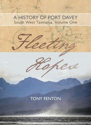 A History of Port Davey, South West Tasmania (Fleeting Hopes #1)