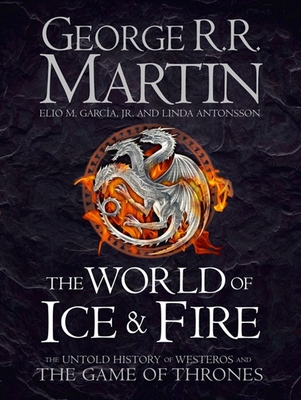 World of Ice and Fire: The Untold History of Westeros and the Game of Thrones