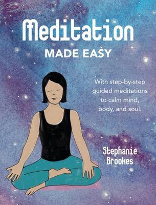Meditation Made Easy - With Step-By-step Guided Meditations to Calm Mind, Body, and Soul