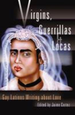 Virgins, Guerrillas and Locas - Gay Latinos Writing about Love