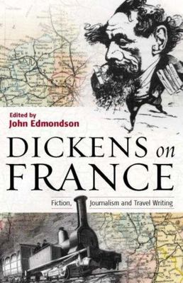 Dickens on France - Fiction, Journalism and Travel