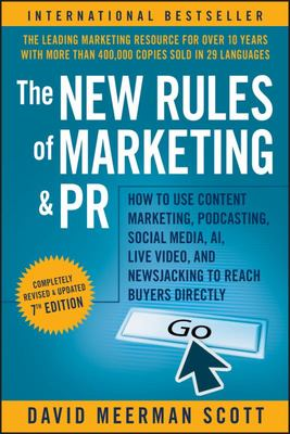 The New Rules of Marketing and PR - How to Use Content Marketing, Podcasting, Social Media, AI, Live Video, and Newsjacking to Reach Buyers Directly