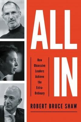All In - How Obsessive Leaders Achieve the Extraordinary