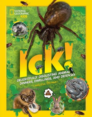 Ick! - Delightfully Disgusting Animal Dinners, Dwellings, and Defenses
