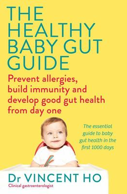The Healthy Baby Gut Guide - How to Prevent Allergies, Build Immunity and Develop Good Gut Health from Day One