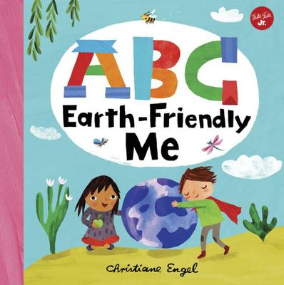 ABC for Me: ABC Earth-Friendly Me - From Action to Zero Waste, Here Are 26 Things a Kid Can Do to Care for the Earth!