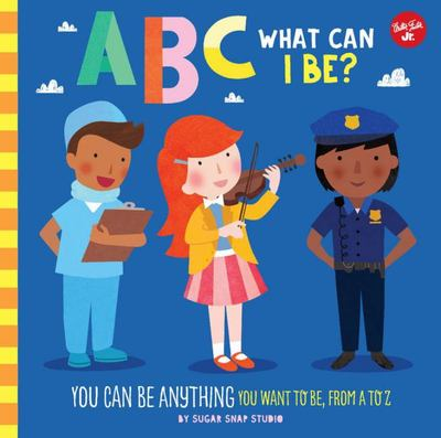 ABC for Me: ABC What Can I Be? - YOU Can Be Anything YOU Want to Be, from a to Z