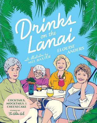 Drinks on the Lanai - Cocktails, Mocktails and Cheesecake Inspired by the Golden Girls