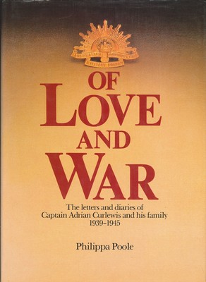 Of Love and War - The letters and diaries of Captain Adrian Curlewis and his family 1939-1945