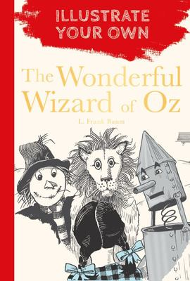 The Wonderful Wizard of Oz the Wizard of Oz - Illustrate Your Own