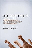 All Our Trials - Prisons, Policing, and the Feminist Fight to End Violence