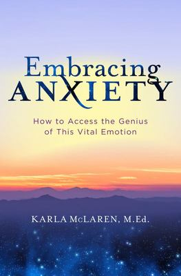 Embracing Anxiety - Learning to Love This Vital Emotion