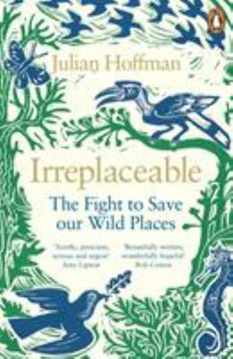Irreplaceable The Fight to save our Wild Places