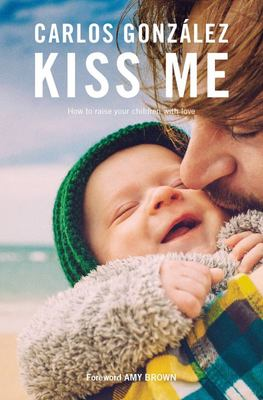 Kiss Me - How to Raise Your Children with Love