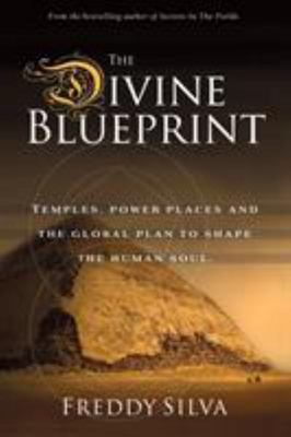 Divine Blueprint: Temples, power places, and the global plan to shape the human soul