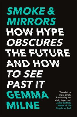 Smoke & Mirrors How Hype Obscures the Future and How to See Past It
