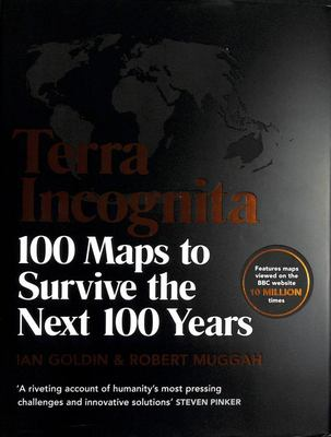 Terra Incognita : 100 Maps to Survive the Next 100 Years