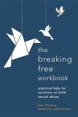 Breaking Free Workbook - Practical Help for Survivors of Child Sexual Abuse