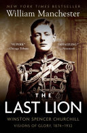 The Last Lion - Visions of Glory1874-1932: Vol I