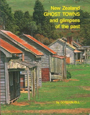 New Zealand Ghost Towns and glimpses of the past