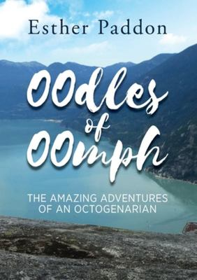 Oodles of Oomph - The Amazing Adventures of an Octogenarian