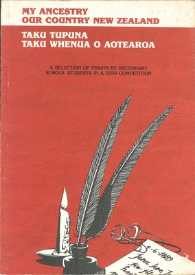 My Ancestry Our Country New Zealand Takue Tupuna Taku Whenua o Aotearoa A Selection of Essays by Secondary School Students in a a1990 Competition